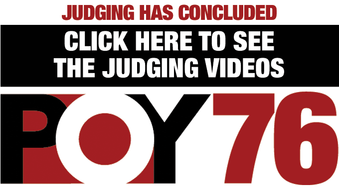 JUDGING IS CONCLUDED | CLICK HERE TO SEE THE JUDGING VIDEOS | POY76